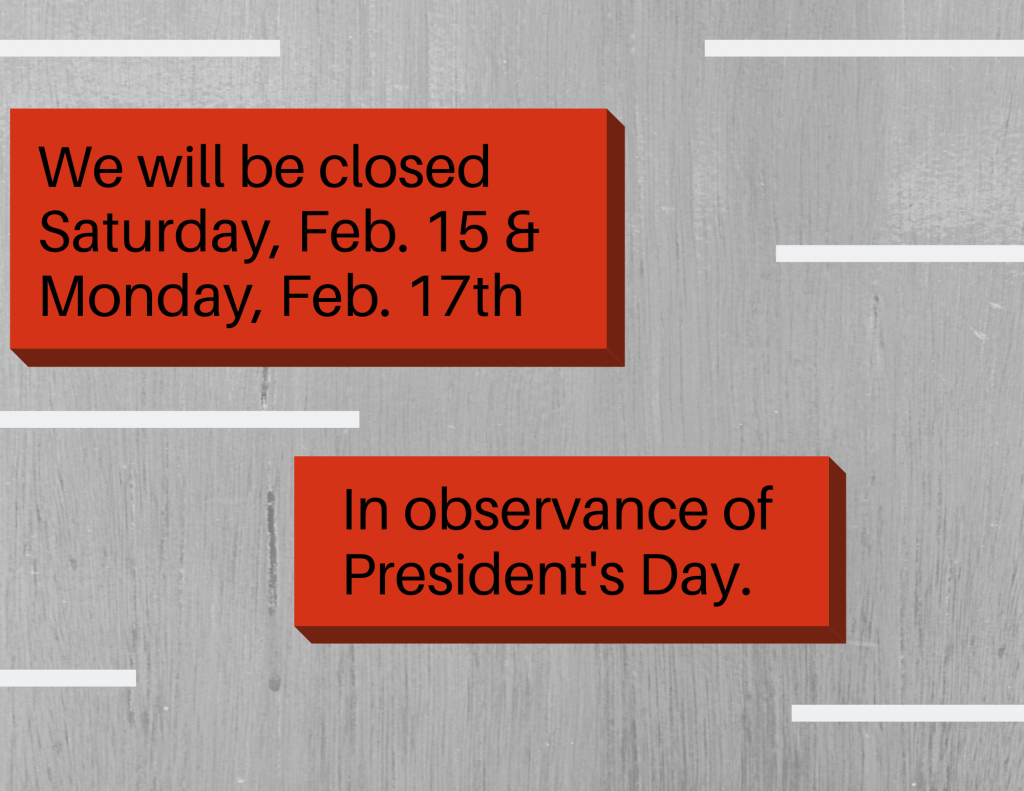Closed February 15-17th. In observance of President's Day.