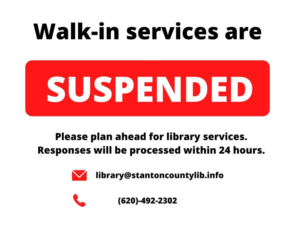 Walk-in service are suspended Please plan ahead for library services. Responses will be processed within 24 hours.  Contact us:  email: library@stantoncountylib.info phone: 620-492-2302